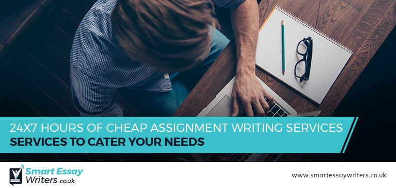 24×7 Hours of Cheap Assignment Writing Services to Cater Your Needs